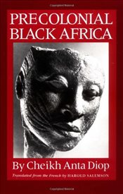Precolonial Black Africa : A Comparative Study of the Political and Social Systems of Europe and Bla - Diop, Cheikh Anta