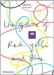 Game of Red, Yellow and Blue   - Tullet, Herve