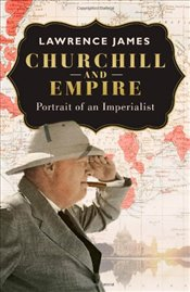 Churchill and Empire - James, Lawrence