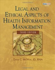Legal and Ethical Aspects of Health Information Management 3E - McWay, Dana C.