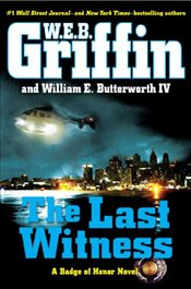 Last Witness : Badge of Honor Novels - Griffin, W. E. B.