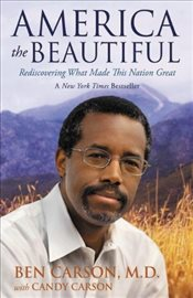 America the Beautiful : Rediscovering What Made This Nation Great - Carson, Ben