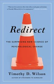 Redirect : The Surprising New Science of Psychological Change - Wilson, Timothy D.