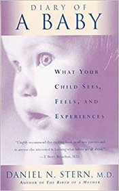 Diary of a Baby : What Your Child Sees, Feels, and Experiences - Stern, Daniel N.