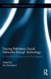 Tracing Prehistoric Social Networks through Technology : A Diachronic Perspective on the Aegean - Brysbaert, Ann
