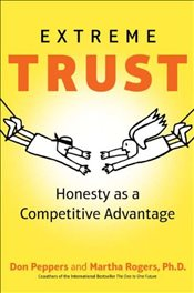 Extreme Trust : Honesty as a Competitive Advantage - Rogers, Martha