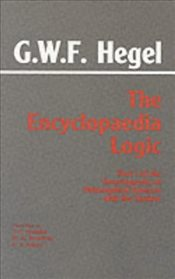 "Encyclopaedia Logic : Part I of the ""Encyclopaedia of the Philosophical Sciences"" - Hegel, George Wilhelm Friedrich"