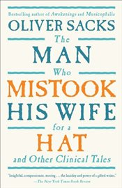 Man Who Mistook His Wife for a Hat and Other Clinical Tales - Sacks, Oliver