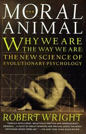 Moral Animal : Evolutionary Psychology and Everyday Life - Wright, Robert