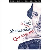 Arden Dictionary of Shakespeare Quotations - Shakespeare, William