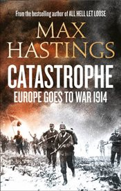 Catastrophe : Europe Goes to War 1914 - Hastings, Max