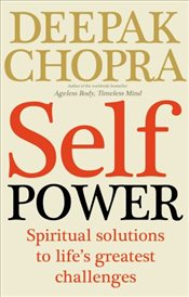 Self Power: Spiritual Solutions to Lifes Greatest Challenges - Chopra, Deepak