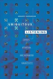 Ubiquitous Listening : Affect, Attention, and Distributed Subjectivity - Kassabian, Anahid
