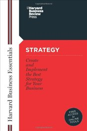 Strategy : Create and Implement the Best Strategy for Your Business (Harvard Business Essentials) - Harvard Business