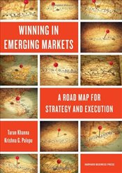 Winning in Emerging Markets : A Road Map for Strategy and Execution - Khanna, Tarun