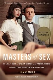 Masters of Sex : The Life and Times of William Masters and Virginia Johnson - Maier, Thomas
