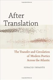 After Translation : The Transfer and Circulation of Modern Poetics Across the Atlantic - Infante, Ignacio