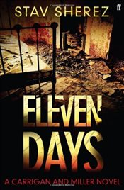 Eleven Days : A Carrigan and Miller Novel - Sherez, Stav