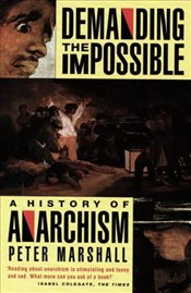 Demanding the Impossible : A History of Anarchism - Marshall, Peter
