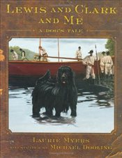 Lewis and Clark and Me : A Dogs Tale - Myers, Laurie