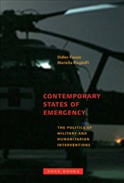Contemporary States of Emergency : The Politics of Military and Humanitarian Interventions - Fassin, Didier