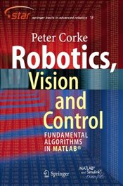 Robotics, Vision and Control: Fundamental Algorithms in MATLAB (Springer Tracts in Advanced Robotics - Corke, Peter