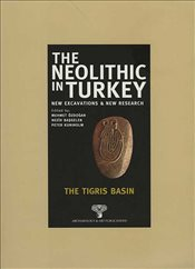 Neolithic in Turkey 1 : The Tigris Basin - Özdoğan, Mehmet
