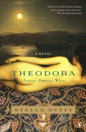 Theodora: Actress, Empress, Whore - Duffy, Stella