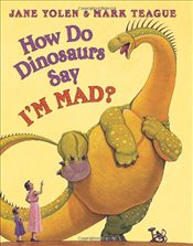 How Do Dinosaurs Say Im Mad! - Yolen, Jane