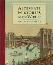 Alternate Histories of the World - Buchholz, Matthew