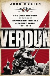 Verdun : The Lost History of the Most Important Battle of World War I, 1914-1918 - Mosier, John