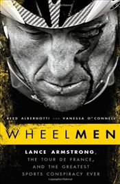Wheelmen : Lance Armstrong, the Tour de France, and the Greatest Sports Conspiracy Ever - Albergotti, Reed