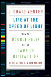 Life at the Speed of Light: From the Double Helix to the Dawn of Digital Life - Venter, J. Craig