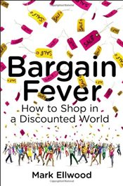 Bargain Fever : How to Shop in a Discounted World - Ellwood, Mark