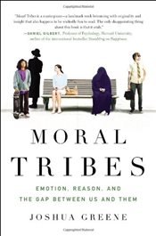 Moral Tribes : Emotion, Reason and the Gap Between Us and Them - Greene, Joshua