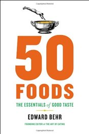 50 Foods: The Essentials of Good Taste - Behr, Edward