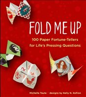 Fold Me Up: 100 Paper Fortune-Tellers for Lifes Pressing Questions - Taute, Michelle