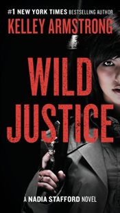 Wild Justice : A Nadia Stafford Novel - Armstrong, Kelley