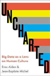 Uncharted : Big Data as a Lens on Human Culture - Aiden, Erez