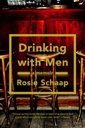Drinking with Men : A Memoir - Schaap, Rosie