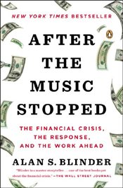 After the Music Stopped : The Financial Crisis, the Response, and the Work Ahead - Blinder, Alan S.