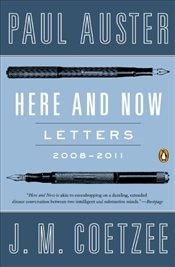 Here and Now : Letters Between Paul Auster and J.M. Coetzee 2008-2011 - Auster, Paul