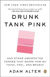 Drunk Tank Pink : And Other Unexpected Forces That Shape How We Think, Feel and Behave - Alter, Adam