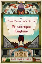 Time Travelers Guide to Elizabethan England - Mortimer, Ian