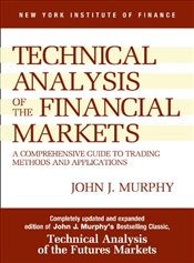 Technical Analysis of the Financial Markets: A Comprehensive Guide to Trading Methods and Applicatio - MURPHY, JOHN J.