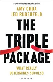 Triple Package: What Really Determines Success: How Three Unlikely Traits Explain the Rise and Fall  - Rubenfeld, Jed
