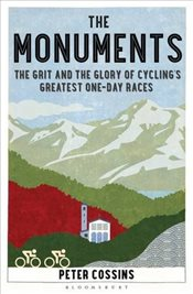 Monuments : The Grit and the Glory of Cycling's Greatest One-day Races - Cossins, Peter