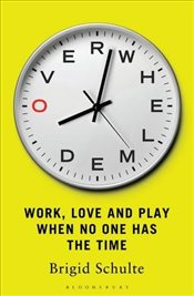 Overwhelmed : Work, Love and Play When No One Has The Time - Schulte, Brigid