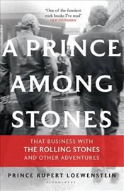 Prince Among Stones : That Business with The Rolling Stones and Other Adventures - Loewenstein, Prince Rupert