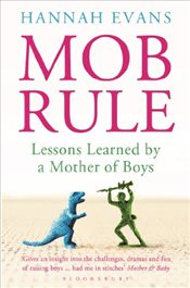 MOB Rule : Lessons Learned by a Mother Of Boys - Evans, Hannah